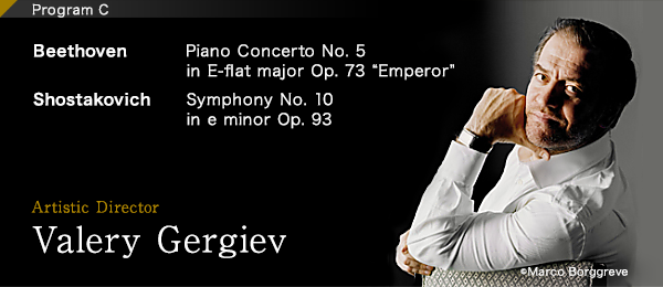 "Program C Beethoven:Piano Concerto No. 5 in E-flat major Op. 73 ""Emperor""/Shostakovich:Symphony No. 10 in e minor Op. 93 Artistic Director Valery Gergiev © Marco Borggreve"
