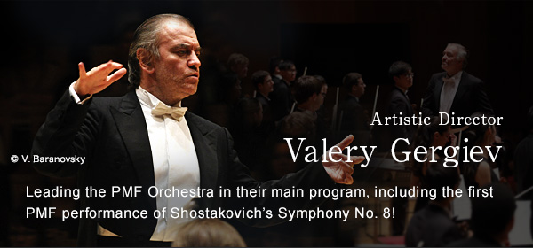 Artistic Director Valery Gergiev Leading the PMF Orchestra in their main program,including the first PMF performance of Shostakovich's Symphony No.8!