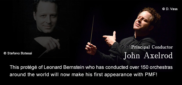 Principal Conductor John Axelrod This protege of Leonard Bernstein who has conducted over 150 orchestras around the world will now make his first appearance with PMF!