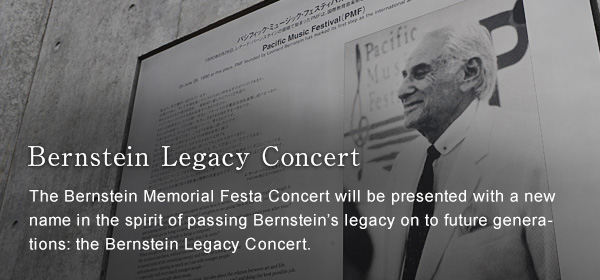 Bernstein Legacy Concert The Bernstein Memorial Concert will be presented with a new name in the spirit of passing ernstein's legacy on to future generations: the Bernstein Legacy Concert.
