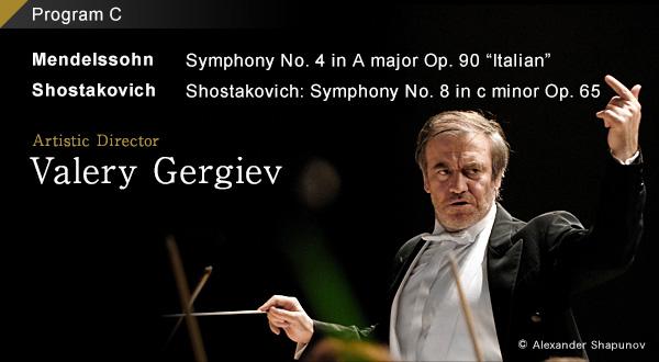Program C Mendelssohn:Symphony No. 4 in A major Op. 90 Italian/Shostakovich:Symphony No. 8 in c minor Op. 65 Artistic Director Valery Gergiev copyright Alexander Shapunov