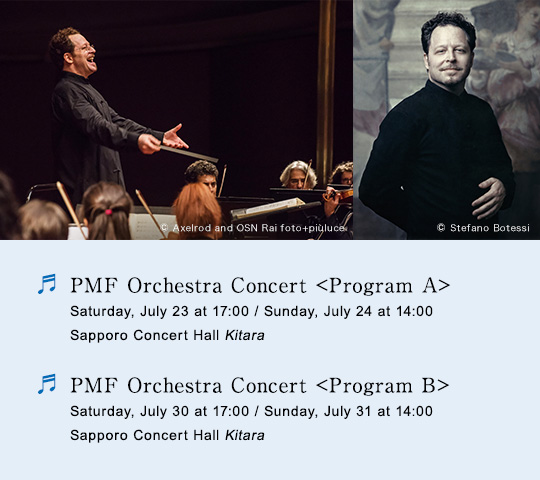 PMF Orchestra Concert Program A, Saturday, July 23 at 17:00 / Sunday, July 24 at 14:00, Sapporo Concert Hall Kitara/PMF Orchestra Concert Program B, Saturday, July 30 at 17:00 / Sunday, July 31 at 14:00, Sapporo Concert Hall Kitara