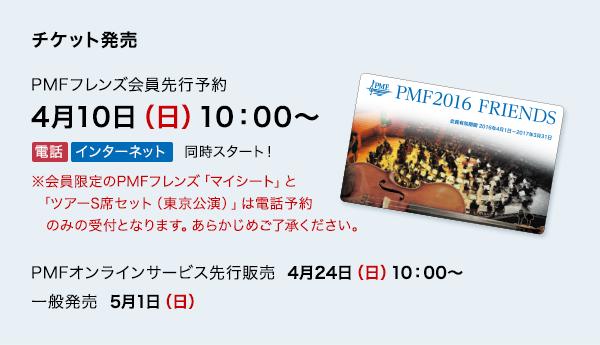 チケット発売 【PMFフレンズ会員先行予約】4月10日(日)10:00〜、 電話・インターネット 同時スタート!※会員限定のPMFフレンズ「マイシート」と「ツアーS席セット(東京公演)」は電話予約のみの受付となります。あらかじめご了承ください。【PMFオンラインサービス先行販売】4月24日(日)10:00〜【一般発売】5月1日(日)