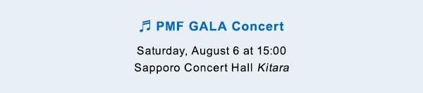 PMF GALA Concert Saturday, August 6 at 15:00 Sapporo Concert Hall Kitara