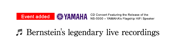 Event added YAMAHA CD Concert Featuring the Release of the NS-5000 − Yamaha's Flagship HiFi Speaker Bernstein's legendary live recordings